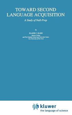 Toward Second Language Acquisition: A Study of Null-Prep - Studies in Theoretical Psycholinguistics 17 (Hardback)
