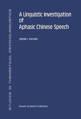 A Linguistic Investigation of Aphasic Chinese Speech - Studies in Theoretical Psycholinguistics 18 (Hardback)