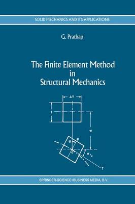 The Finite Element Method in Structural Mechanics: Principles and Practice of Design of Field-consistent Elements for Structural and Solid Mechanics - Solid Mechanics and Its Applications 24 (Hardback)