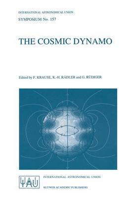 The Cosmic Dynamo: Proceedings of the 157th Symposium of the International Astronomical Union Held in Potsdam, Germany, September 7-11, 1992 - International Astronomical Union Symposia (Closed) v. 157 (Hardback)