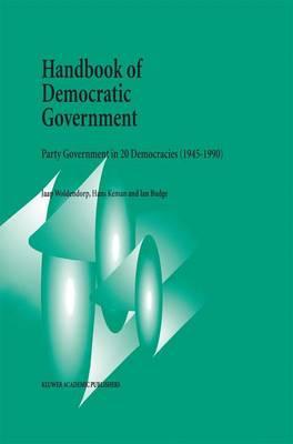 Handbook of Democratic Government: Party Government in 20 Democracies (1945-1990) (Hardback)
