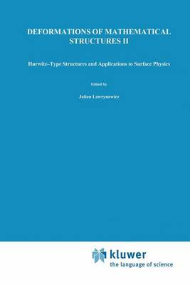 Deformations of Mathematical Structures II: Hurwitz-Type Structures and Applications to Surface Physics. Selected Papers from the Seminar on Deformations, Lodz-Malinka, 1988/92 (Hardback)