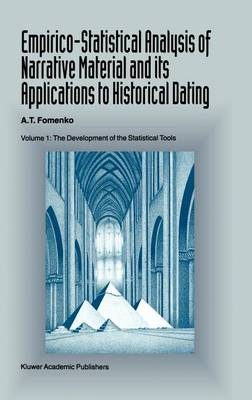 Empirico-Statistical Analysis of Narrative Material and its Applications to Historical Dating: Volume I: The Development of the Statistical Tools (Hardback)