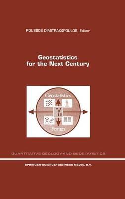 Geostatistics for the Next Century: An International Forum in Honour of Michel David's Contribution to Geostatistics, Montreal, 1993 - Quantitative Geology and Geostatistics 6 (Hardback)