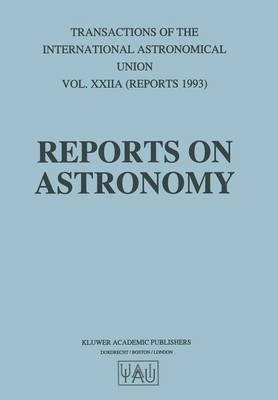 Transactions of the International Astronomical Union: v. 22A - International Astronomical Union Transactions Vol 22A (Hardback)