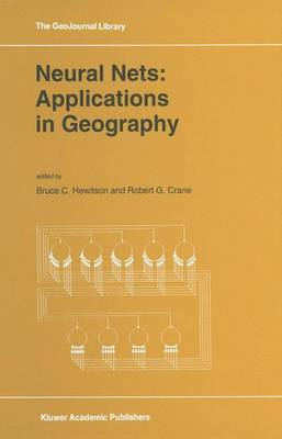 Neural Nets: Applications in Geography - Geojournal Library v. 29 (Hardback)