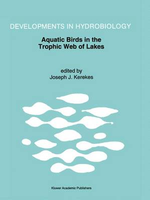 Aquatic Birds in the Trophic Web of Lakes: Proceedings of a symposium held in Sackville, New Brunswick, Canada, in August 1991 - Developments in Hydrobiology 96 (Hardback)