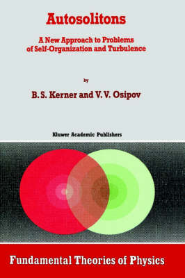 Autosolitons: A New Approach to Problems of Self-Organization and Turbulence - Fundamental Theories of Physics 61 (Hardback)