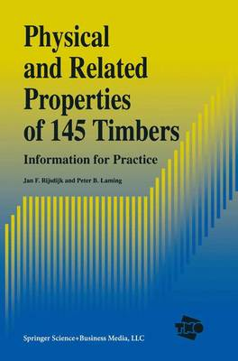 Physical and Related Properties of 145 Timbers: Information for practice (Hardback)