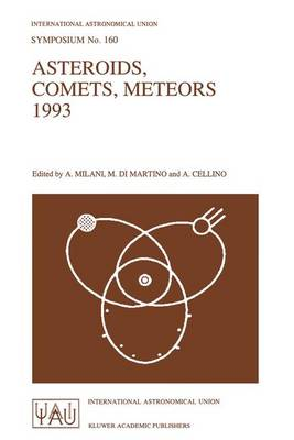 Asteroids, Comets, Meteors 1993: Proceedings of the 160th Symposium of the International Astronomical Union, Held in Belgirate, Italy, June 14-18, 1993 - International Astronomical Union Symposia 160 (Paperback)