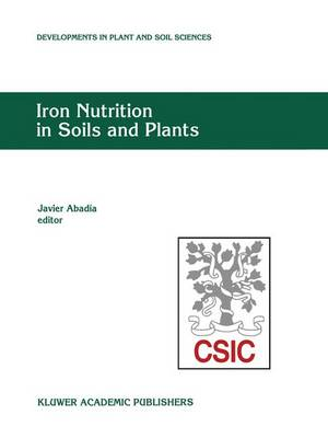 Iron Nutrition in Soils and Plants: Proceedings of the Seventh International Symposium on Iron Nutrition and Interactions in Plants, June 27-July 2, 1993, Zaragoza, Spain - Developments in Plant and Soil Sciences 59 (Hardback)