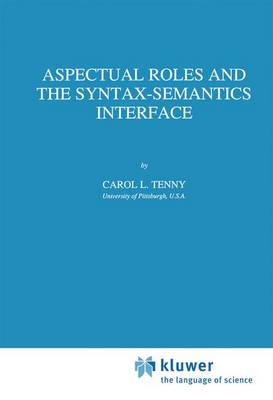 Aspectual Roles and the Syntax-Semantics Interface - Studies in Linguistics and Philosophy 52 (Paperback)