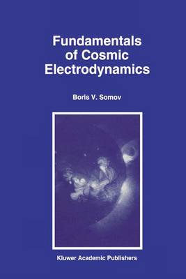Fundamentals of Cosmic Electrodynamics - Astrophysics and Space Science Library 191 (Hardback)