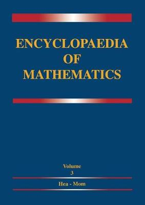 Encyclopaedia of Mathematics: Volume 3 Heaps and Semi-Heaps - Moments, Method of (in Probability Theory) - Encyclopaedia of Mathematics 3 (Paperback)