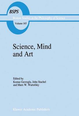 Science, Mind and Art: Essays on science and the humanistic understanding in art, epistemology, religion and ethics In honor of Robert S. Cohen - Boston Studies in the Philosophy and History of Science 165 (Hardback)