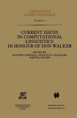 Current Issues in Computational Linguistics: In Honour of Don Walker - Linguistica Computazionale 9 (Paperback)