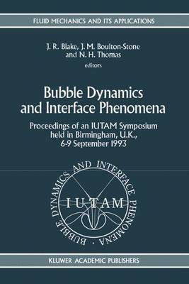 Bubble Dynamics and Interface Phenomena: Proceedings of an IUTAM Symposium held in Birmingham, U.K., 6-9 September 1993 - Fluid Mechanics and Its Applications 23 (Hardback)