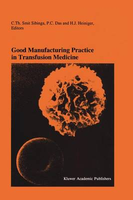 Good Manufacturing Practice in Transfusion Medicine: Proceedings of the Eighteenth International Symposium on Blood Transfusion, Groningen 1993, organized by the Red Cross Blood Bank Groningen-Drenthe - Developments in Hematology and Immunology 29 (Hardback)