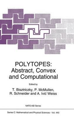 Polytopes: Abstract, Convex and Computational - NATO Science Series C 440 (Hardback)