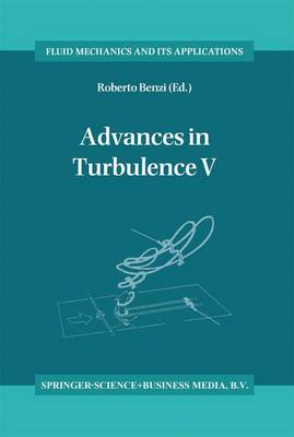 Advances in Turbulence V: Proceedings of the Fifth European Turbulence Conference, Siena, Italy, 5-8 July 1994 - Fluid Mechanics and Its Applications 24 (Hardback)