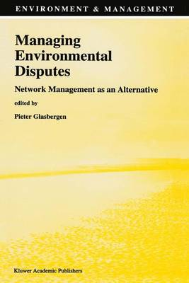Managing Environmental Disputes: Network Management as an Alternative - Environment and Management v. 5 (Hardback)