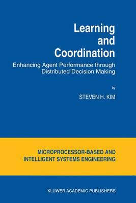Learning and Coordination: Enhancing Agent Performance through Distributed Decision Making - Intelligent Systems, Control and Automation: Science and Engineering 13 (Hardback)