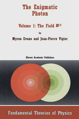 The Enigmatic Photon: The Field B3 v. 1 - Fundamental Theories of Physics v. 64 (Hardback)