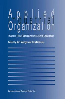 Applied Industrial Organization: Towards a Theory-Based Empirical Industrial Organization (Hardback)