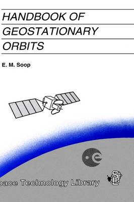 Handbook of Geostationary Orbits - Space Technology Library v. 3 (Hardback)