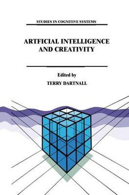 Artificial Intelligence and Creativity: An Interdisciplinary Approach - Studies in Cognitive Systems 17 (Hardback)
