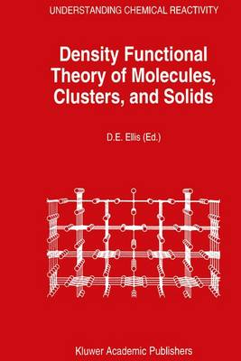 Density Functional Theory of Molecules, Clusters, and Solids - Understanding Chemical Reactivity 12 (Hardback)