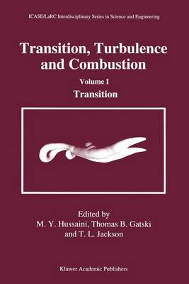 Transition, Turbulence and Combustion: Volume I: Transition - ICASE LaRC Interdisciplinary Series in Science and Engineering 2&3 (Hardback)