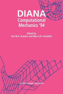 DIANA Computational Mechanics `94: Proceedings of the First International Diana Conference on Computational Mechanics (Hardback)