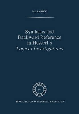 Synthesis and Backward Reference in Husserl's Logical Investigations - Phaenomenologica 131 (Hardback)
