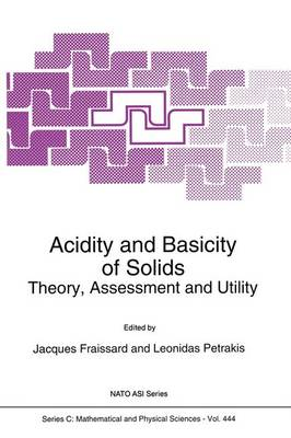 Acidity and Basicity of Solids: Theory, Assessment and Utility - Proceedings of the NATO Advanced Study Institute, La Colle sur Loup (Nice), France, June 13-25, 1993 - NATO Science Series: C: Mathematical & Physical Sciences v. 444 (Hardback)