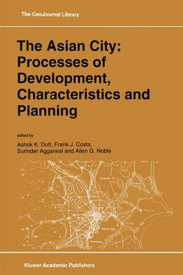 The Asian City: Processes of Development, Characteristics and Planning - GeoJournal Library 30 (Hardback)