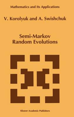 Semi-Markov Random Evolutions - Mathematics and Its Applications 308 (Hardback)