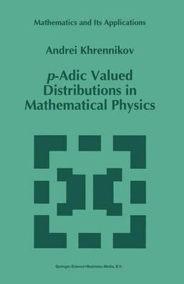 p-Adic Valued Distributions in Mathematical Physics - Mathematics and Its Applications 309 (Hardback)