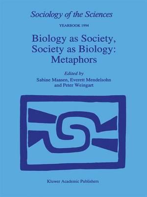Biology as Society, Society as Biology: Metaphors - Sociology of the Sciences Yearbook 18 (Hardback)