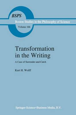 Transformation in the Writing: A Case of Surrender-and-Catch - Boston Studies in the Philosophy and History of Science 166 (Hardback)