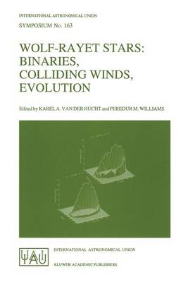 Wolf-Rayet Stars: Binaries, Colliding Winds, Evolution - Proceedings of the 163rd Symposium of the International Astronomical Union Held in La Biodola, Elba, Italy, May 2-6, 1994 - International Astronomical Union Symposia (Closed) v. 163 (Hardback)