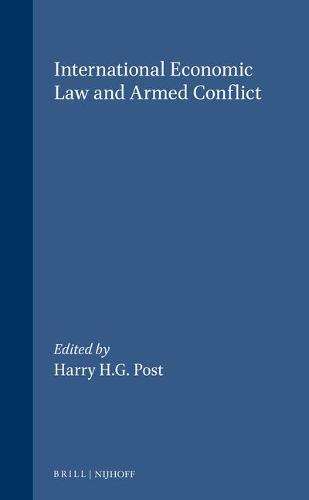 International Economic Law and Armed Conflict - Nova et Vetera Iuris Gentium 18 (Hardback)