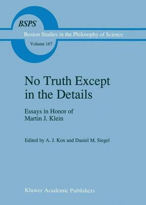 No Truth Except in the Details: Essays in Honor of Martin J. Klein - Boston Studies in the Philosophy and History of Science 167 (Hardback)