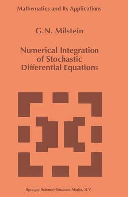 Numerical Integration of Stochastic Differential Equations - Mathematics and Its Applications 313 (Hardback)