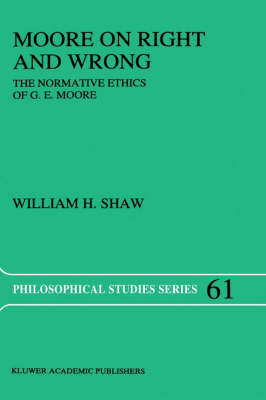 Moore on Right and Wrong: The Normative Ethics of G.E. Moore - Philosophical Studies Series 61 (Hardback)