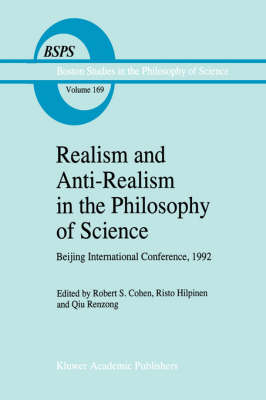 Realism and Anti-Realism in the Philosophy of Science - Boston Studies in the Philosophy and History of Science 169 (Hardback)