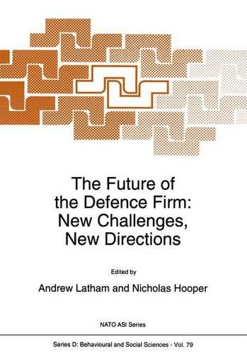 The Future of the Defence Firm: New Challenges, New Directions - Nato Science Series D: 79 (Hardback)