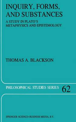 Inquiry, Forms, and Substances: A Study in Plato's Metaphysics and Epistemology - Philosophical Studies Series 62 (Hardback)