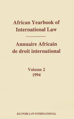 African Yearbook of International Law / Annuaire Africain de droit international, Volume 2 (1994) - African Yearbook of International Law / Annuaire Africain de droit international 2 (Hardback)