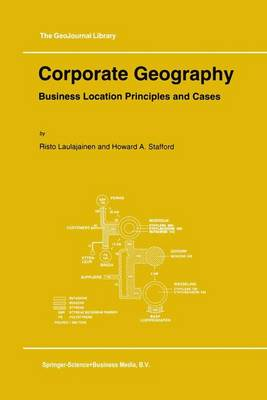 Corporate Geography: Business Location Principles and Cases - GeoJournal Library 31 (Hardback)